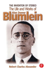 The Inventor of Stereo - The life and works of Alan Dower Blumlein ebook by Robert Alexander