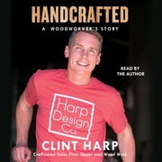 Handcrafted - A Woodworker's Story audiobook by Clint Harp