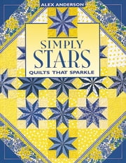 Simply Stars - Quilts That Sparkle ebook by Alex Anderson