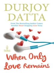 When Only Love Remains ebook by Durjoy Datta