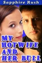 My Hotwife and Her Bull (submissive cuckold humiliation) ebook by Sapphire Rush