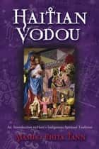 Haitian Vodou : An Introduction to Haiti's Indigenous Spiritual Tradition ebook by Mambo Chita Tann
