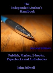 The Independent Author's Handbook: Second Edition ebook by John Stilwell