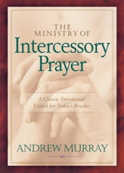 The Ministry of Intercessory Prayer ebook by Andrew Murray