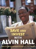 Save and Invest with Alvin Hall ebook by Alvin Hall