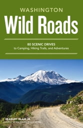 Wild Roads Washington - 80 Scenic Drives to Camping, Hiking Trails, and Adventures ebook by Seabury Blair, Jr.