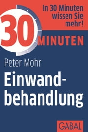 30 Minuten Einwandbehandlung ebook by Peter Mohr