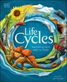 Life Cycles - Everything from Start to Finish ebook by