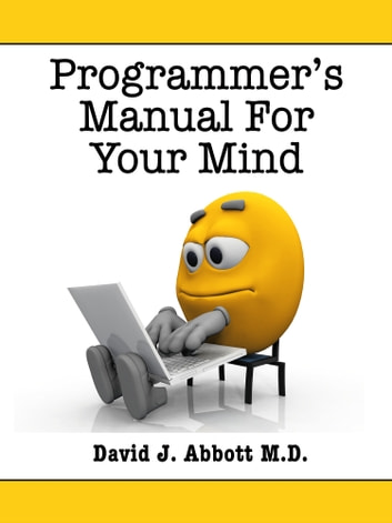 Programmer's Manual for Your Mind ebook by David J. Abbott M.D.