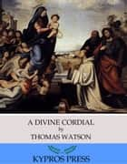 A Divine Cordial eBook by Thomas Watson