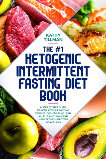 The #1 Ketogenic Intermittent Fasting Diet Book A Step-by-Step Guide to  Keto, Ketosis, Fasting, Weight Loss, Building Lean Muscle, and Low-Carb