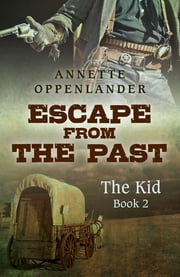 Escape from the Past - The Kid (book 2) ebook by Annette Oppenlander