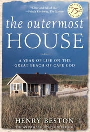 The Outermost House - A Year of Life On The Great Beach of Cape Cod ebook by Henry Beston
