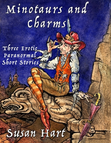 Minotaurs and Charms: Three Erotic Paranormal Short Stories ebook by Susan Hart