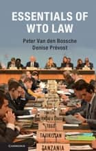Essentials of WTO Law ebook by Professor Peter Van den Bossche, Denise Prévost