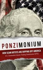Ponzimonium - How Scam Artists Are Ripping Off America ebook by U.S. Commodity Futures Trading Commission (CFTC)