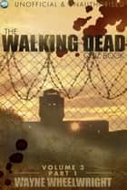The Walking Dead Quiz Book - Volume 3 Part 1 ebook by Wayne Wheelwright