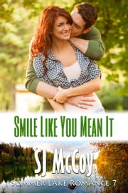 Smile Like You Mean It - Summer Lake 7 ebook by SJ McCoy