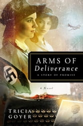 Arms of Deliverance - A Story of Promise ebook by Tricia N Goyer