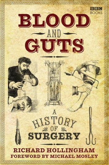 Blood and Guts - A History of Surgery ebook by Richard Hollingham
