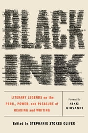 Black Ink - Literary Legends on the Peril, Power, and Pleasure of Reading and Writing ebook by Stephanie Stokes Oliver, Nikki Giovanni