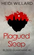 Plagued Sleep (Blood Guardians #2) ebook by Heidi Willard