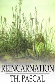 Reincarnation - A Study in Human Evolution ebook by Theodore Pascal