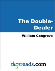 The Double-Dealer ebook by Congreve, William