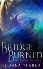 Bridge Burned - Bridge of the Gods, #1 ebook by Elliana Thered