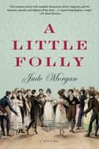A Little Folly ebook by Jude Morgan