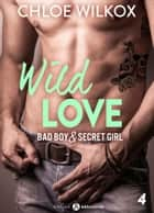 Wild Love - 4 - Bad boy & secret girl ebook by Chloe Wilkox