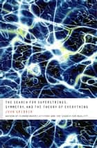 The Search for Superstrings, Symmetry, and the Theory of Everything ebook by John Gribbin