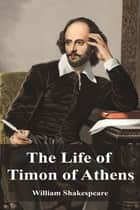 The Life of Timon of Athens ebook by William Shakespeare