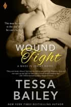 Wound Tight ebook by Tessa Bailey