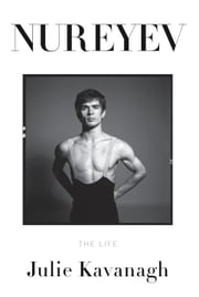Nureyev - The Life ebook by Julie Kavanagh