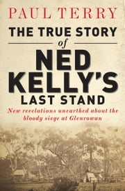 The True Story of Ned Kelly's Last Stand ebook by Paul Terry