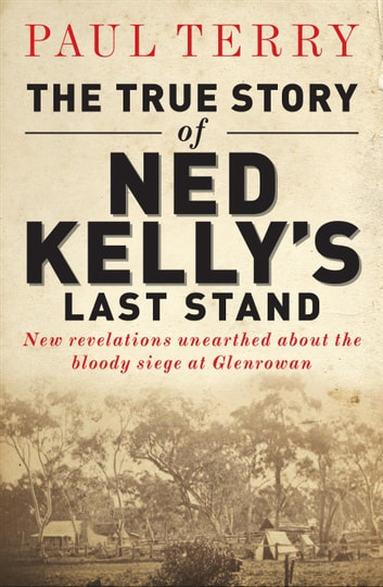 The true story of ned kellys last stand ebook by paul terry the true story of ned kellys last stand ebook by paul terry fandeluxe Images