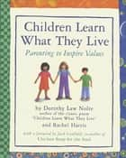 Children Learn What They Live ebook by Rachel Harris L.C.S.W., Ph.D., Dorothy Law Nolte Ph.D.