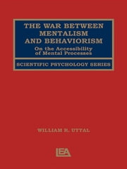 The War Between Mentalism and Behaviorism - On the Accessibility of Mental Processes ebook by William R. Uttal