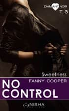 No control Sweetness - tome 3 ebook by Fanny Cooper