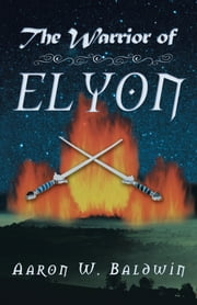 The Warrior of Elyon ebook by Aaron W. Baldwin