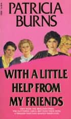 With A Little Help From My Friends ebook by Patricia Burns