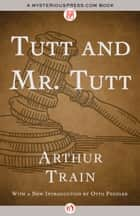 Tutt and Mr. Tutt ebook by Arthur Train,Otto Penzler