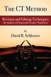 The CT Method: Revision and Editing for Fiction and Creative Nonfiction ebook by David B. Schlosser