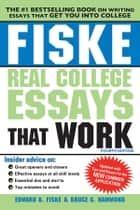 Fiske Real College Essays That Work ebook by Edward Fiske,Bruce Hammond