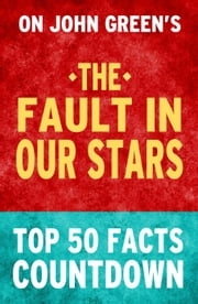 The Fault in Our Stars: Top 50 Facts Countdown ebook by TK Parker