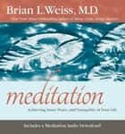 Meditation - Achieving Inner Peace and Tranquility in Your Life ebook by Brian L. Weiss