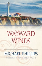Wayward Winds (The Secrets of Heathersleigh Hall Book #2) ebook by Michael Phillips
