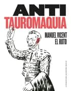 Antitauromaquia ebook by Manuel Vicent, El Roto