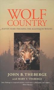 Wolf Country - Eleven Years Tracking the Algonquin Wolves ebook by John Theberge,Mary Theberge